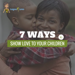 7 Ways to show love to your children