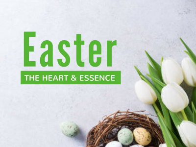 The Heart & Essence of Easter