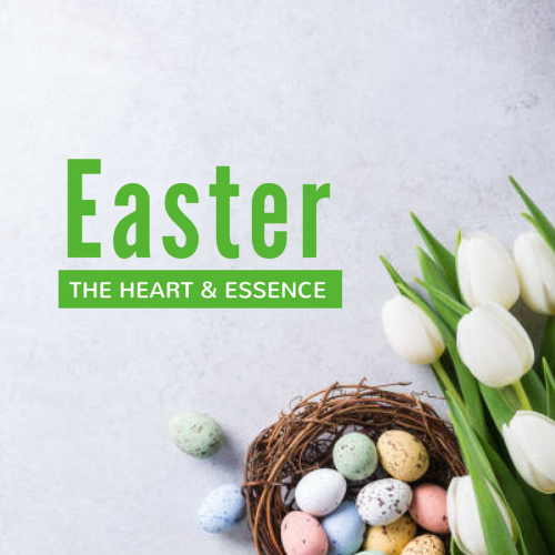 The heart and Essence of Easter